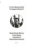 Is Your Money Used to Support Racism? by Coalition for Illinois Divestment from South Africa